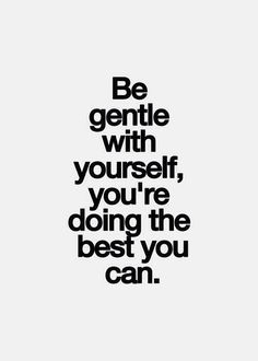 Be gentle with yourself, you're doing the best you can. #Quotes #Inspiration #Words #Saywhat