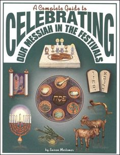 Complete Guide to Celebrating our Messiah in the Festivals