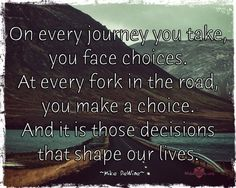 On every journey you take, you face choices. At every fork in the road, you make a choice. And it is those decisions that shape our lives. Road Quotes, Bible Quotes, Bible Verses, Journey Quotes, Life Is A Journey, Fork In The Road, Empowered Women, Sweet Messages, Mind Body Spirit