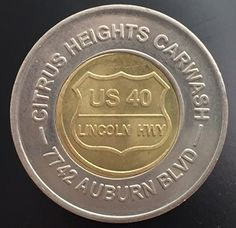 7f32a68fcef3 Citrus Heights Car Wash token commemorating the historical Lincoln Highway  US 40 that ran in front