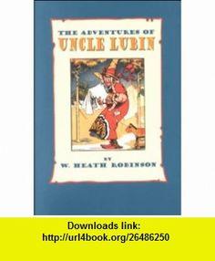 The Adventures of Uncle Lubin (9781567921731) W. Heath Robinson , ISBN-10: 1567921736  , ISBN-13: 978-1567921731 ,  , tutorials , pdf , ebook , torrent , downloads , rapidshare , filesonic , hotfile , megaupload , fileserve