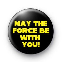 May the force Badge star wars  button badges £0.85