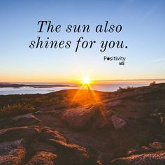 The sun also shines for you. #positivitynote
