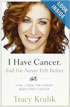 I Have Cancer. And I've Never Felt Better!: How I Took The Power Back From Cancer: Tracy Krulik: 9781481048293: Amazon.com: Books