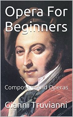 Opera For Beginners: Composers And Operas by Gianni Truvianni http://www.amazon.com/dp/B01A223EN0/ref=cm_sw_r_pi_dp_oRZbxb0N52Q9T