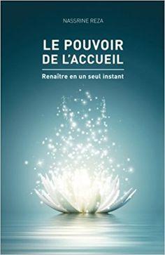 Le pouvoir de l'accueil: Renaitre en un seul instant: Amazon.fr: Nassrine Reza: Livres