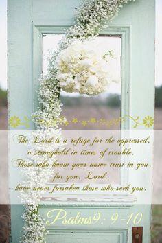 Psalms9: 9-10 (In Japanese: 詩篇9:9 主はしいたげられた者のとりで、苦しみのときのとりで。:10 御名を知る者はあなたに拠り頼みます。主よ。あなたはあなたを尋ね求める者をお見捨てになりませんでした。)
