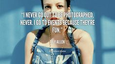 """I never go out to be photographed, never. I go to events because they're fun."" - Lily Allen #quote #lifehack #lilyallen"