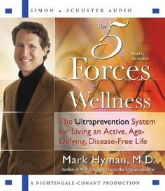The Five Forces of Wellness: The Ultraprevention System for Living an Active, Age-Defying, Disease-Free Life by Mark Hyman,http://www.amazon.com/dp/0743561406/ref=cm_sw_r_pi_dp_4VCrsb1G2PCRHGCG