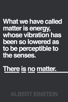 """""""There is no matter."""" ~Albert Einstein ..*"""