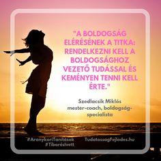 """""""A boldogság elérésének a titka. Rendelkezni kell a boldogsághoz vezető tudással és keményen tenni kell érte."""" Szedlacsik Miklós mester-coach, boldogság-specialista #boldogság #tudás #AranykoriTanítások #TiborésIvett #etika #spirituális #előadások #tanítások #tanítómester #személyiségfejlesztés #személyiségfejlődés #önfejlesztés #tudatosság #fejlődés #SzedlacsikMiklós"""
