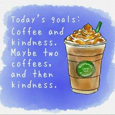 "75 Good Morning Quotes - ""Todays goals: Coffee and kindness. Maybe two coffees and then kindness."" - Nanea Hoffman 75 Good Morning Quotes - ""Todays goals: Coffee and kindness. Maybe two coffees and then kindness. Coffee Talk, Coffee Is Life, I Love Coffee, Best Coffee, Coffee Break, My Coffee, Coffee Drinks, Morning Coffee, Coffee Cups"