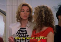 Hello, my name is Fabulous. - Sex and the City