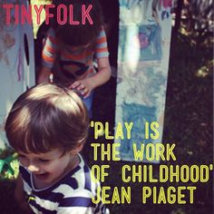 """""""Play is the work of childhood."""" I have always loved this quote. Good old Piaget."""