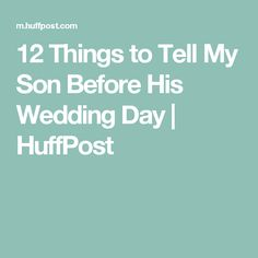 12 Things to Tell My Son Before His Wedding Day | HuffPost