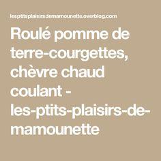 Roulé pomme de terre-courgettes, chèvre chaud coulant - les-ptits-plaisirs-de-mamounette