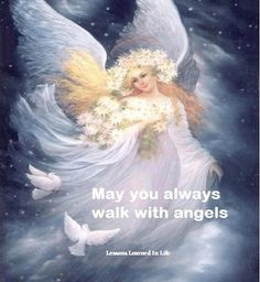 May you always walk with angels.  ~Unknown