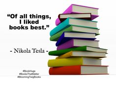 Of all things I liked books best. - Nikola Tesla #Booksthatmatter #Bookhugs #Bloomingtwig #Yourstory