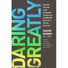 Daring Greatly: How the Courage to Be Vulnerable Transforms the Way We Live, Love, Parent, and Lead - an interview with Brene and me