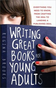 Writing Great Books for Young Adults: Everything You Need to Know, from Crafting the Idea to Landing a Publishing Deal -- < found on this writers' Group board ... http://www.pinterest.com/pin/243546292324045188/ . >