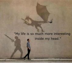 """""""My life is so much more interesting inside my head."""" Constantly imagine something like this. Be The Creature, Rainer Maria Rilke, Imagine Dragons, Story Of My Life, Photomontage, I Smile, True Stories, Wise Words, Decir No"""
