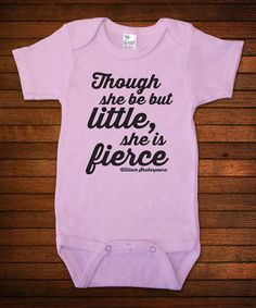 Loving this Pink 'Though She Be But Little She Is Fierce' Bodysuit - Infant on #zulily! #zulilyfinds
