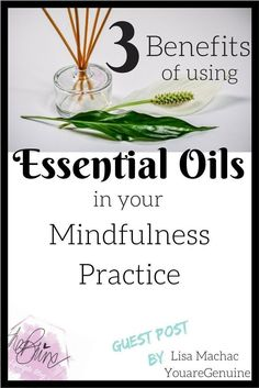 3 BENEFITS OF USING ESSENTIAL OILS IN YOUR MINDFULNESS PRACTICE - GUEST POST BY LISA MACHAC -