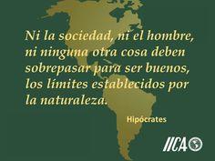Hipócrates. Ni la sociedad, ni el hombre, ni ninguna otra cosa deben sobrepasar, para ser buenos, los límites establecidos por la naturaleza.