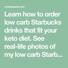 Learn how to order low carb Starbucks drinks that fit your keto diet. See real-life photos of my low carb Starbucks drink orders. Re-create low carb versions of your favorite Starbucks drinks. Get my printable list of 15 low carb Starbucks drink ideas for free.