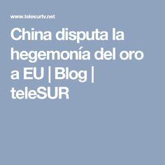 China disputa la hegemonía del oro a EU | Blog | teleSUR