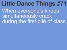 When everyone's knees simultaneously crack during the first plié of class. #LittleDanceThings