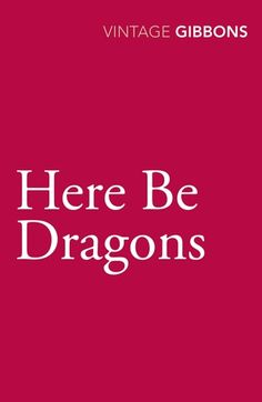 Here be dragons / Stella Gibbons http://fama.us.es/record=b2656332~S5*spi