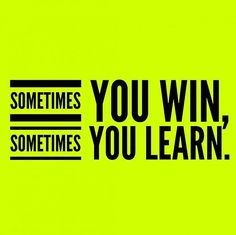 Winning or Learning! Both are good!