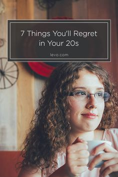 Things you'll regret in your 20s (and how to avoid them). www.levo.com