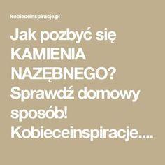 Jak pozbyć się KAMIENIA NAZĘBNEGO? Sprawdź domowy sposób! Kobieceinspiracje.pl