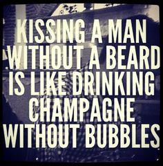 """Kissing a man without a beard is like drinking champagne without bubbles.""  #loveofbeard #growabeard #menwithbeard"