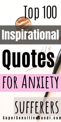 Top inspirational quotes for anxiety sufferers to help you interrupt your constant negative self-talk, lift your mood, and relieve anxiety | SuperSensitiveSandi.com | Overcoming Anxiety Quotes, Inspirational Quotes for Depression and Anxiety, Anxiety Quotes, positive quotes for anxiety sufferers, words of encouragement for anxiety, anxiety words of encouragement, encouragement for anxiety sufferers, inspirational quotes for people with anxiety, inspirational quotes for overcoming anxiety
