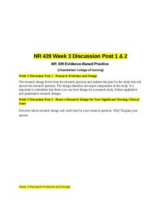 Week 3 Discussion Post 1 - Research Problems and DesignThe research design flows from the research question and outlines the plan for the study that will answer the research question. The design identifies the major components of the study. It is important to remember that there is no one best design for a research study. Define qualitative and quantitative research designs.Week 3 Discussion Post 2 - Share a Research Design for Your Significant Nursing Clinical IssueDescribe which research…