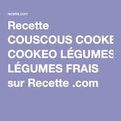 Recette COUSCOUS COOKEO LÉGUMES FRAIS sur Recette .com