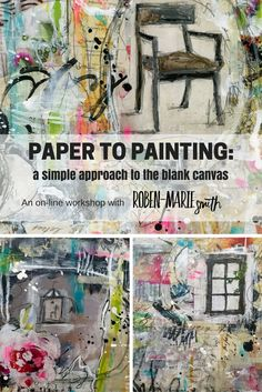 Paper to Painting: a Simple Approach to the Blank Canvas Workshop with Roben-Marie Smith   Create art you'll love even if the blank canvas scares you!  #mixedmedia #painting #art