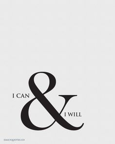 I Can and I will. - Buy Prints at http://www.zazzle.com/dailyquotes*  #quotes #inspiration #success