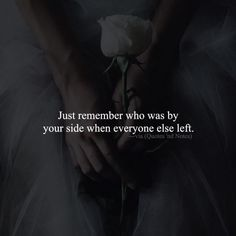 Just remember who was by your side when everyone else left. —via (http://ift.tt/2cuh2lT)