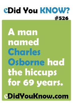 A man named Charles Osborne had the hiccups for 69 years. http://edidyouknow.com/did-you-know-526/
