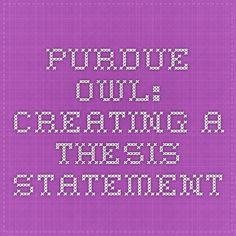 Do My Essay Now Purdue OWL: Creating a Thesis Statement | need