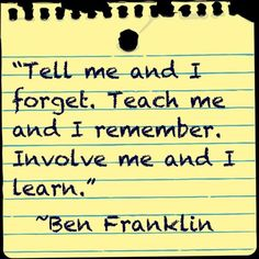 Being Involved. I learn by being involved in the learning and teaching process.