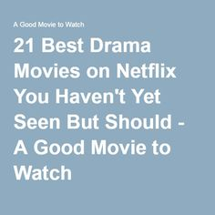 21 Best Drama Movies on Netflix You Haven't Yet Seen But Should - A Good Movie to Watch