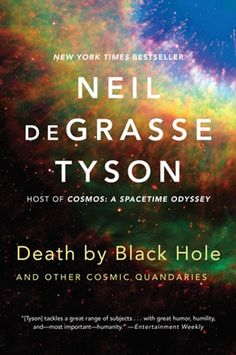 Death by Black Hole: And Other Cosmic Quandaries Neil deGrasse Tyson 9780393350388 Death by Black Hole: And Other Cosmic Quandaries - Whirlpool Galaxy-Andromeda Galaxy-Black Holes Date, Holes Book, Good Books, Books To Read, Big Books, Amazing Books, Science Books, Science Space, Astrophysics