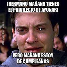 ¡Hermano #mañana tienes el #privilegio de #ayunar!...  -Pero mañana estoy de #cumpleaños.