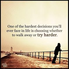 Lessons Learned in LifeWalk away or try harder. - Lessons Learned in Life Try Harder Quotes, Hard Quotes, Funny Quotes, Hard Decision Quotes, Hard Decisions, Lessons Learned In Life, Life Lessons, Walk Away Quotes, Walking Away