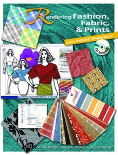 Rendering Fashion, Fabric and Prints with Adobe Illustrator by M. Kathleen Colussy